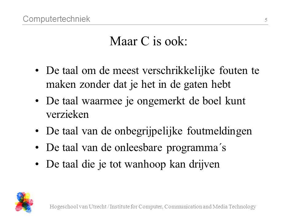 Computertechniek Hogeschool van Utrecht / Institute for Computer, Communication and Media Technology 5 Maar C is ook: De taal om de meest verschrikkel