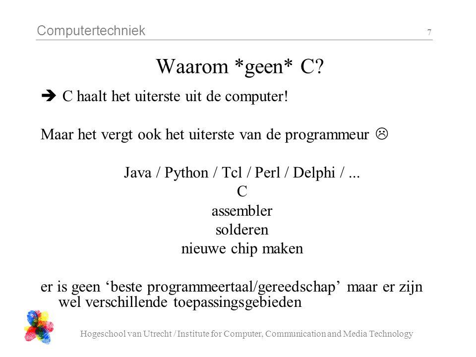 Computertechniek Hogeschool van Utrecht / Institute for Computer, Communication and Media Technology 7 Waarom *geen* C?  C haalt het uiterste uit de