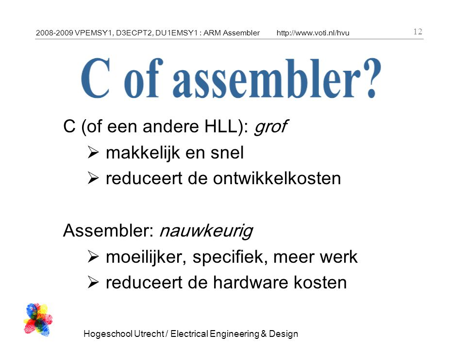 2008-2009 VPEMSY1, D3ECPT2, DU1EMSY1 : ARM Assemblerhttp://www.voti.nl/hvu Hogeschool Utrecht / Electrical Engineering & Design 12 C (of een andere HL