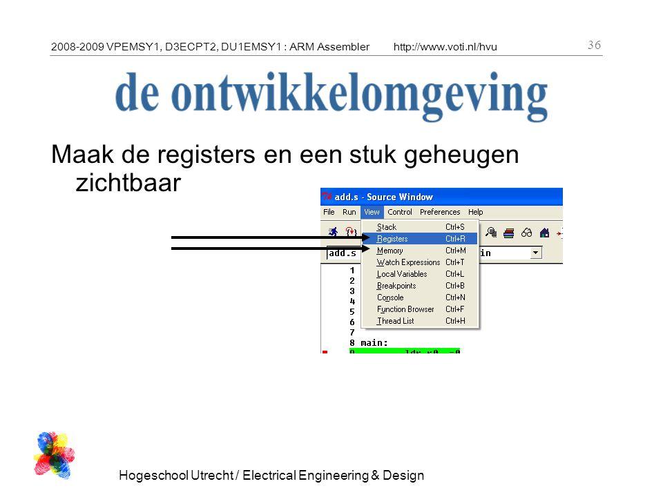 2008-2009 VPEMSY1, D3ECPT2, DU1EMSY1 : ARM Assemblerhttp://www.voti.nl/hvu Hogeschool Utrecht / Electrical Engineering & Design 36 Maak de registers en een stuk geheugen zichtbaar