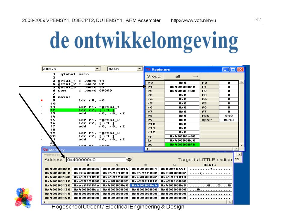 2008-2009 VPEMSY1, D3ECPT2, DU1EMSY1 : ARM Assemblerhttp://www.voti.nl/hvu Hogeschool Utrecht / Electrical Engineering & Design 37
