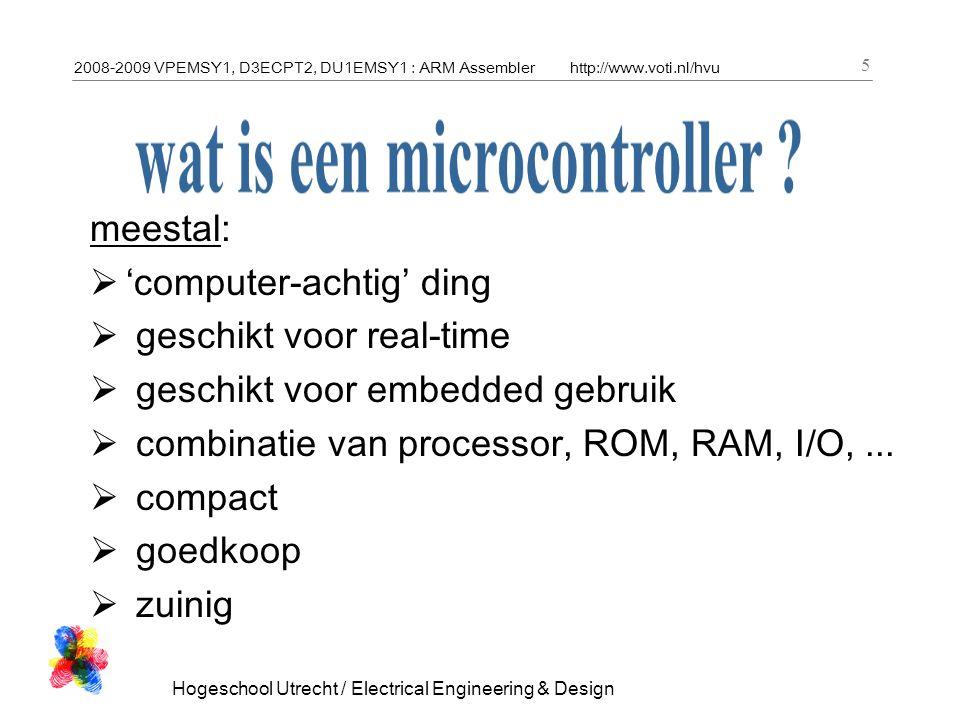 2008-2009 VPEMSY1, D3ECPT2, DU1EMSY1 : ARM Assemblerhttp://www.voti.nl/hvu Hogeschool Utrecht / Electrical Engineering & Design 6  ergens in, deel van een geheel  vaste functie, dus niet vrij programmeerbaar