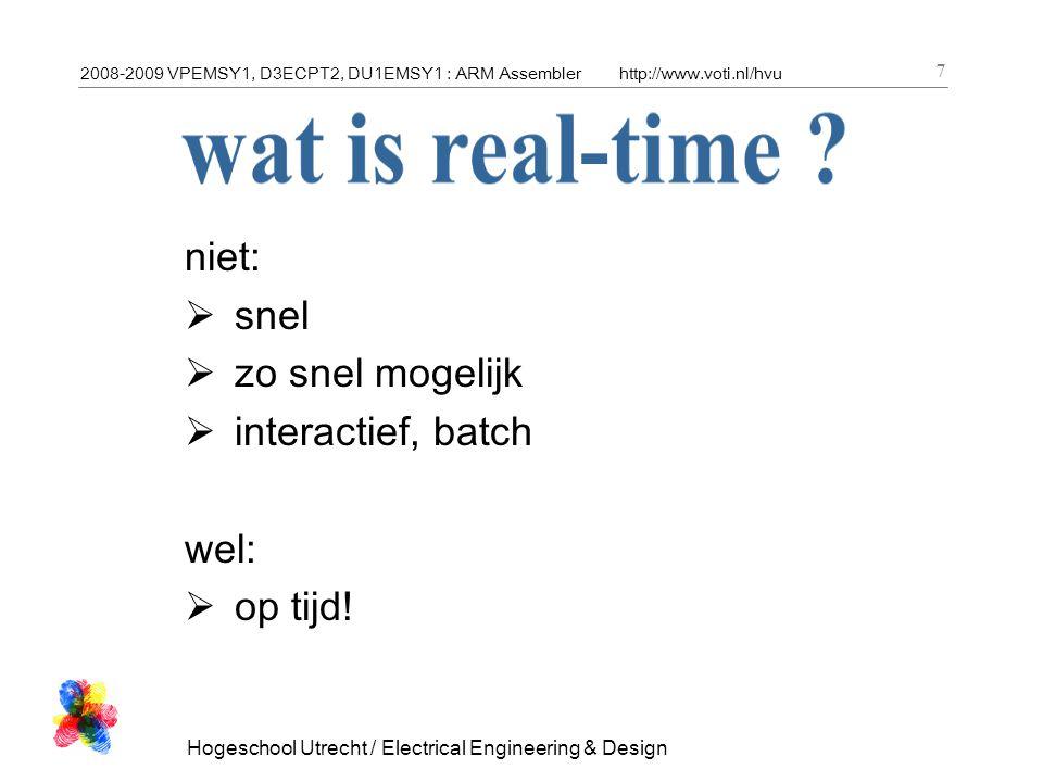 2008-2009 VPEMSY1, D3ECPT2, DU1EMSY1 : ARM Assemblerhttp://www.voti.nl/hvu Hogeschool Utrecht / Electrical Engineering & Design 7 niet:  snel  zo snel mogelijk  interactief, batch wel:  op tijd!