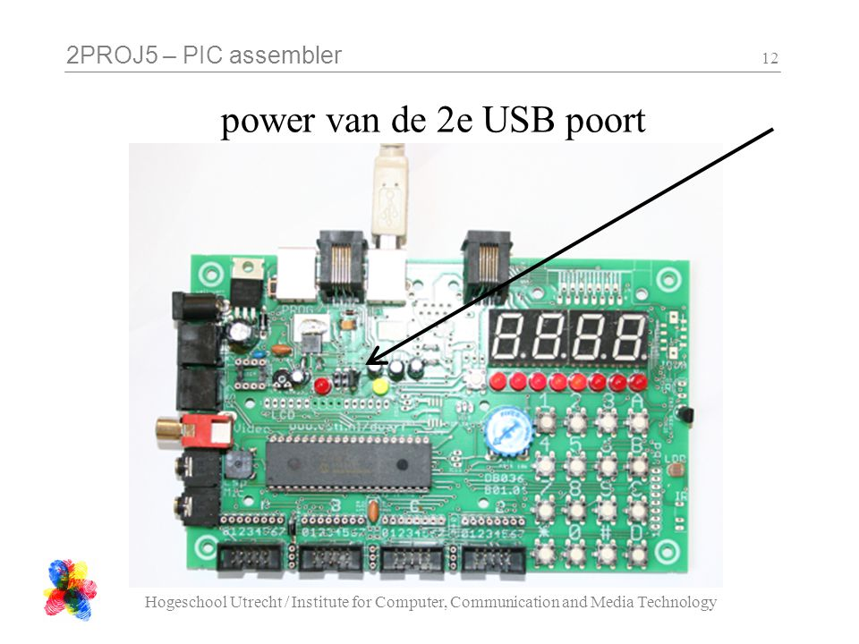 2PROJ5 – PIC assembler Hogeschool Utrecht / Institute for Computer, Communication and Media Technology 12 power van de 2e USB poort