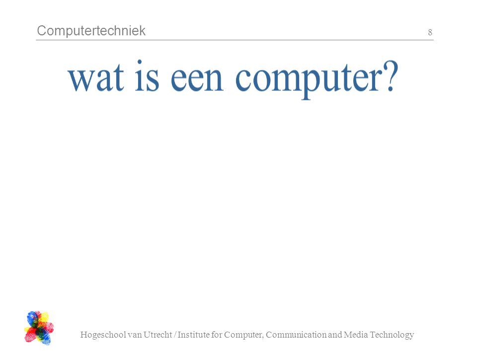 Computertechniek Hogeschool van Utrecht / Institute for Computer, Communication and Media Technology 8