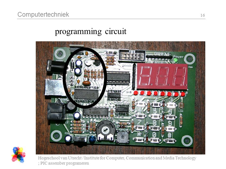 Computertechniek Hogeschool van Utrecht / Institute for Computer, Communication and Media Technology ; PIC assember programeren 16 programming circuit