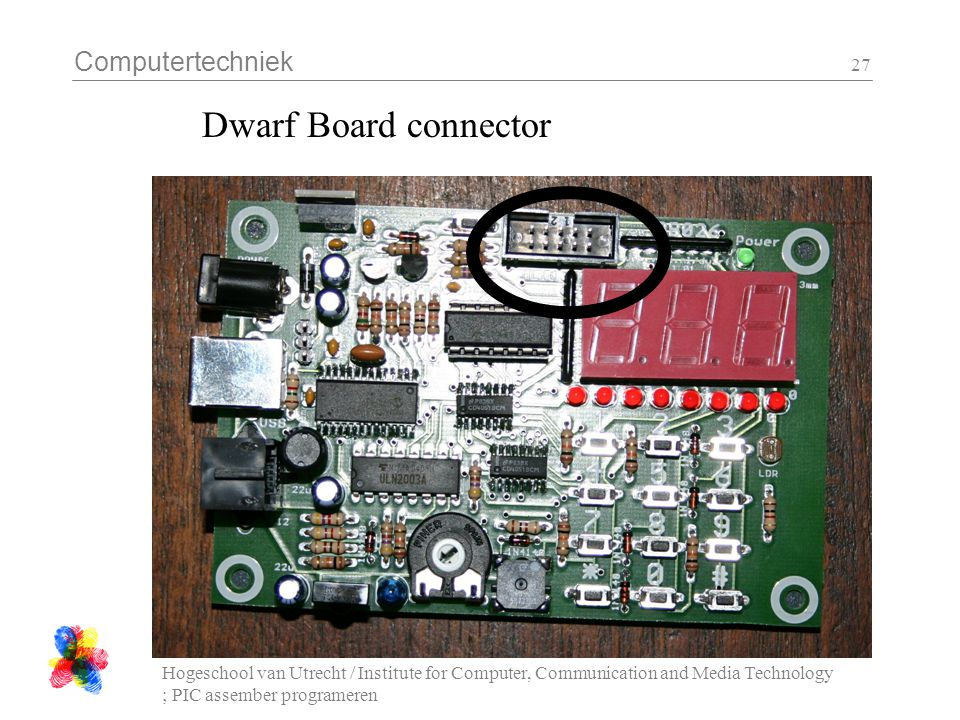 Computertechniek Hogeschool van Utrecht / Institute for Computer, Communication and Media Technology ; PIC assember programeren 27 Dwarf Board connect