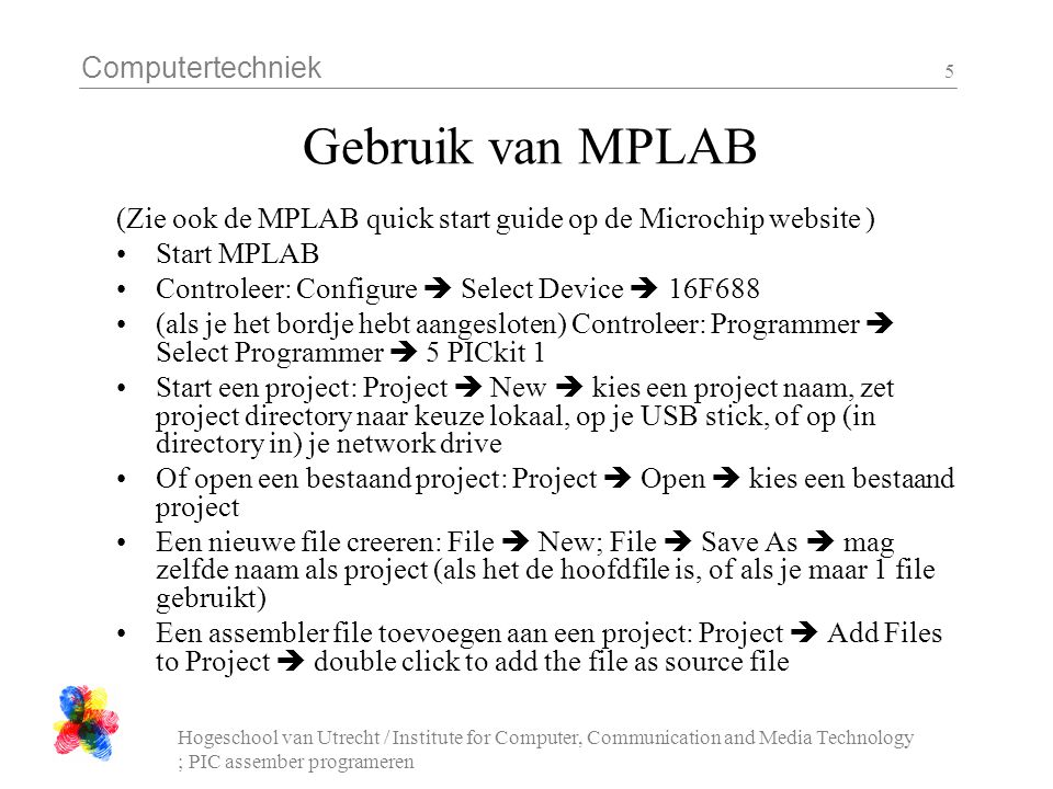 Computertechniek Hogeschool van Utrecht / Institute for Computer, Communication and Media Technology ; PIC assember programeren 16 programming circuit