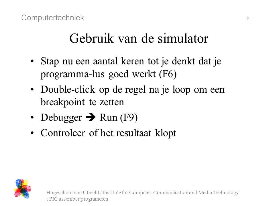 Computertechniek Hogeschool van Utrecht / Institute for Computer, Communication and Media Technology ; PIC assember programeren 9 Assembler : variabelen Absolute adressen: Met #define of EQU: movfw H'20' movwf H'21 #define A H'20' BEQU H'21' movfw A movwf B