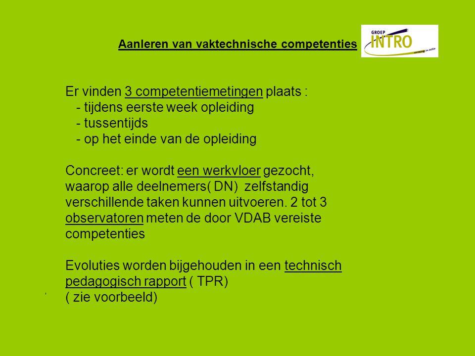 Aanleren van vaktechnische competenties Er vinden 3 competentiemetingen plaats : - tijdens eerste week opleiding - tussentijds - op het einde van de opleiding Concreet: er wordt een werkvloer gezocht, waarop alle deelnemers( DN) zelfstandig verschillende taken kunnen uitvoeren.