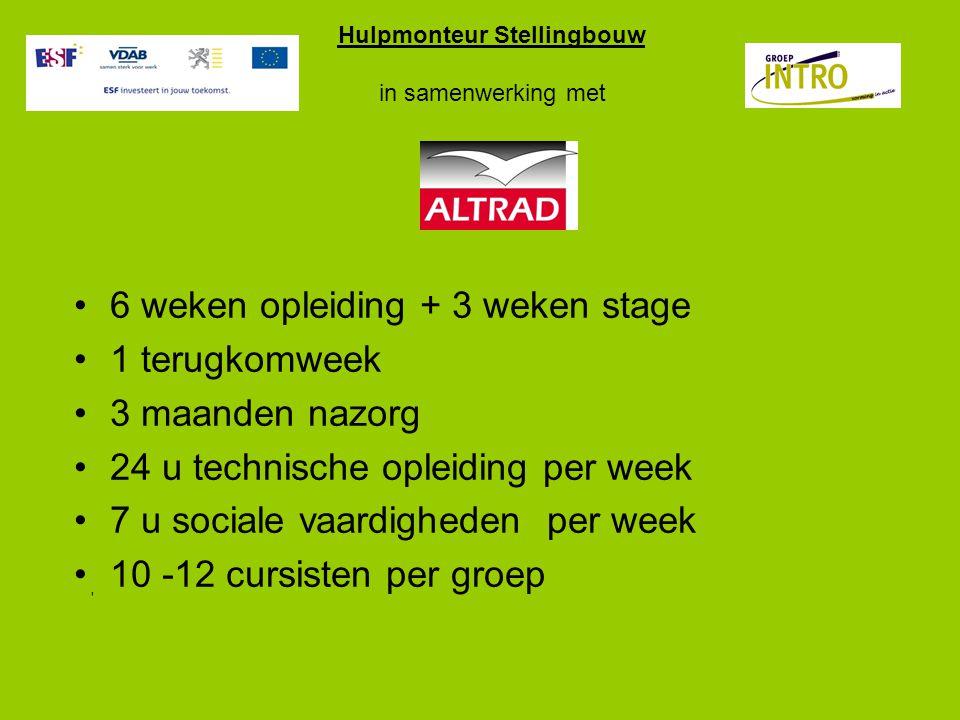 Hulpmonteur Stellingbouw in samenwerking met 6 weken opleiding + 3 weken stage 1 terugkomweek 3 maanden nazorg 24 u technische opleiding per week 7 u sociale vaardigheden per week 10 -12 cursisten per groep