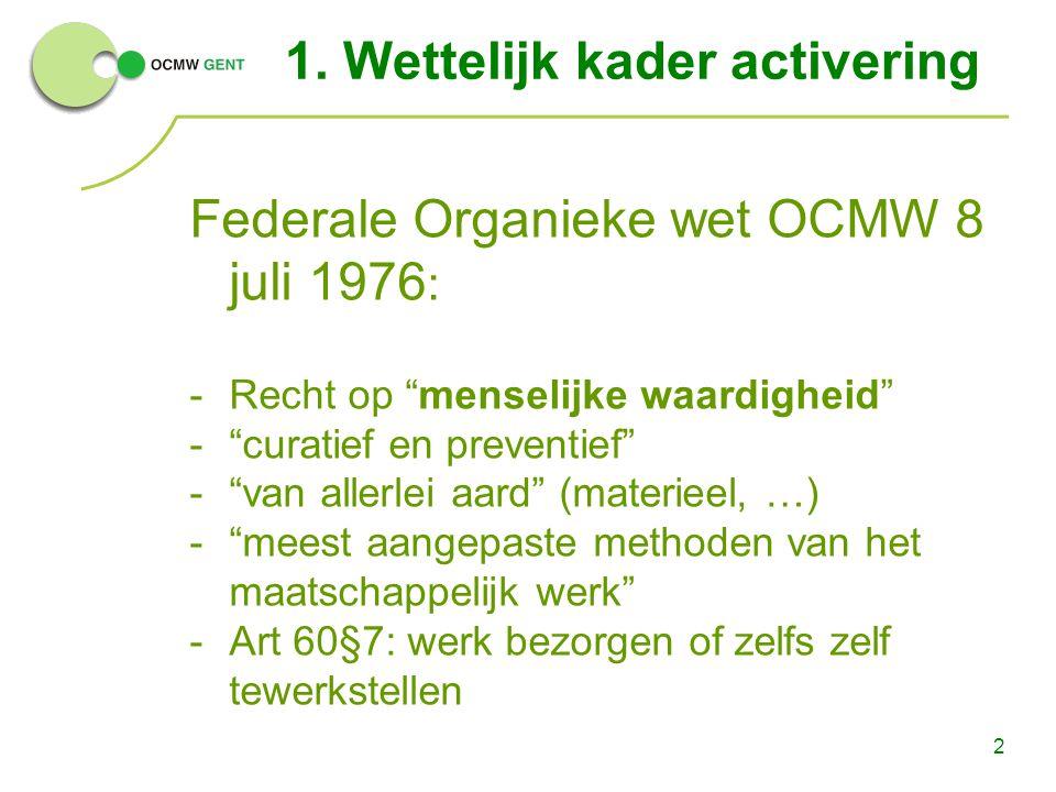 """2 1. Wettelijk kader activering Federale Organieke wet OCMW 8 juli 1976 : -Recht op """"menselijke waardigheid"""" -""""curatief en preventief"""" -""""van allerlei"""
