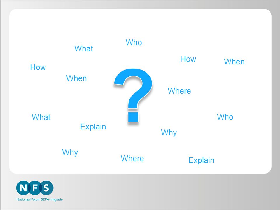 Explain Who What When How Why Where Why Who Explain Where How What When
