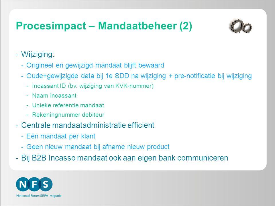 Procesimpact – Mandaatbeheer (2) -Wijziging: -Origineel en gewijzigd mandaat blijft bewaard -Oude+gewijzigde data bij 1e SDD na wijziging + pre-notificatie bij wijziging -Incassant ID (bv.