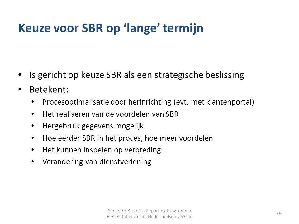 Keuze voor SBR op 'lange' termijn Is gericht op keuze SBR als een strategische beslissing Betekent: Procesoptimalisatie door herinrichting (evt. met k
