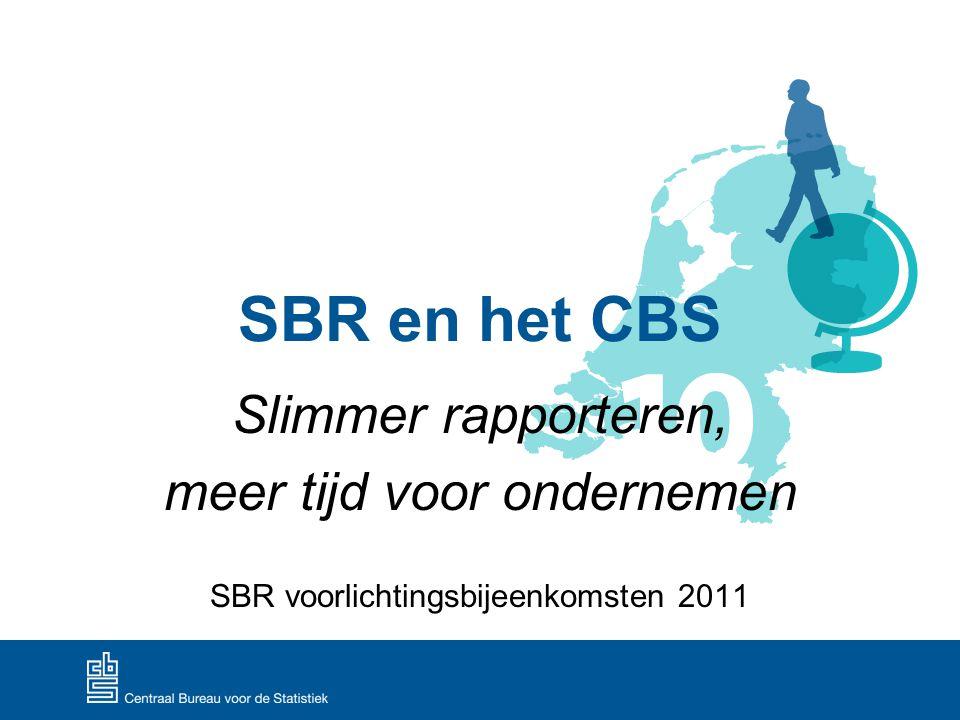 SBR en het CBS Slimmer rapporteren, meer tijd voor ondernemen SBR voorlichtingsbijeenkomsten 2011