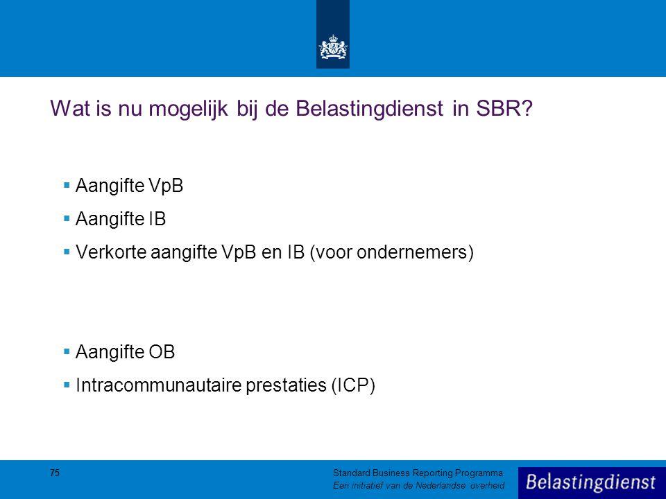 75 Wat is nu mogelijk bij de Belastingdienst in SBR?  Aangifte VpB  Aangifte IB  Verkorte aangifte VpB en IB (voor ondernemers)  Aangifte OB  Int