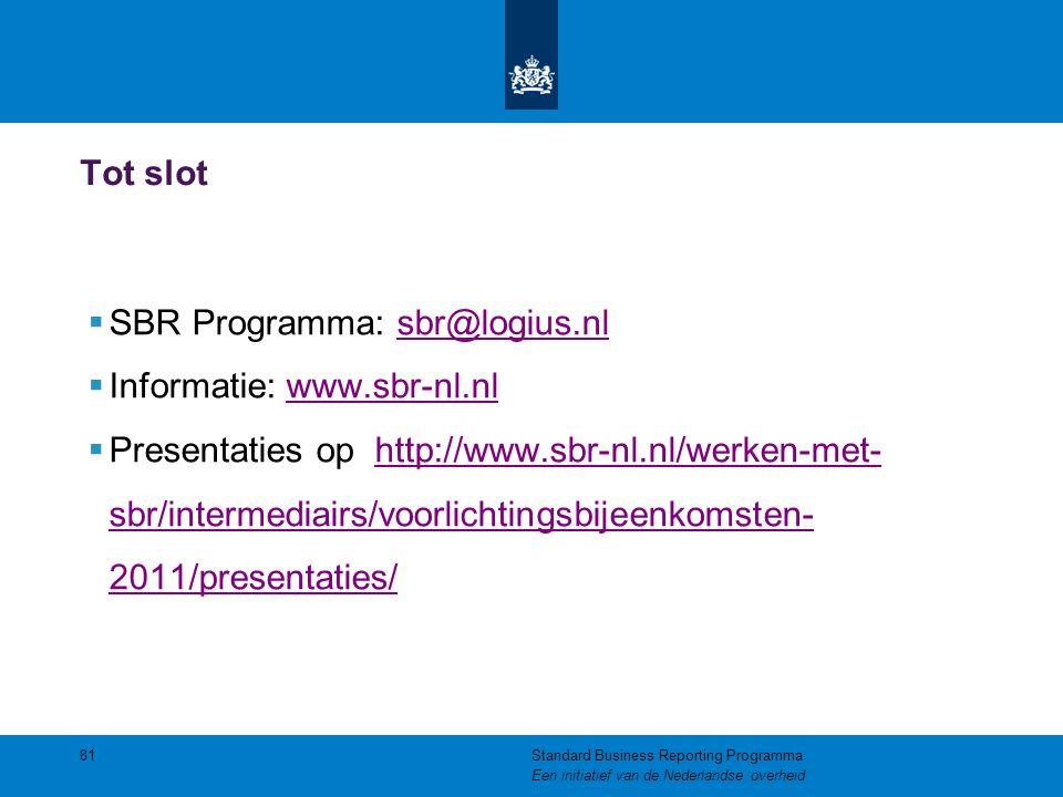 Tot slot  SBR Programma: sbr@logius.nlsbr@logius.nl  Informatie: www.sbr-nl.nlwww.sbr-nl.nl  Presentaties op http://www.sbr-nl.nl/werken-met- sbr/i