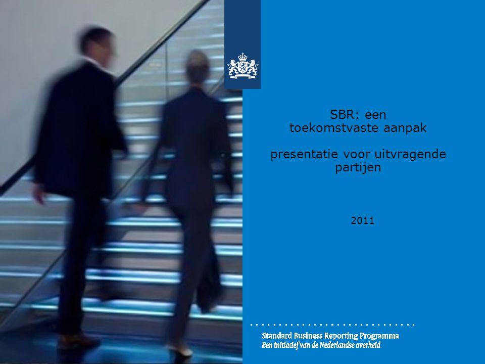 SBR: een toekomstvaste aanpak presentatie voor uitvragende partijen 2011