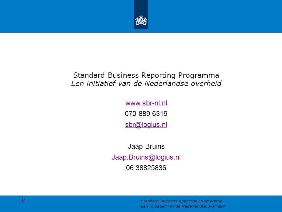 Standard Business Reporting Programma Een initiatief van de Nederlandse overheid www.sbr-nl.nl 070 889 6319 sbr@logius.nl Jaap Bruins Jaap.Bruins@logi