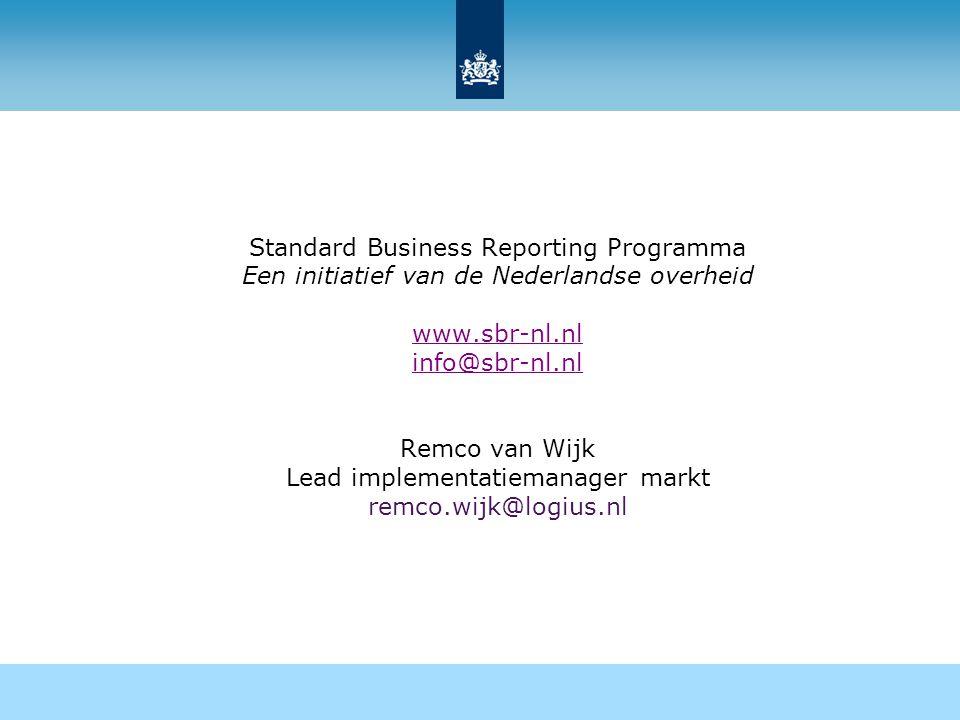 Standard Business Reporting Programma Een initiatief van de Nederlandse overheid www.sbr-nl.nl info@sbr-nl.nl Remco van Wijk Lead implementatiemanager markt remco.wijk@logius.nl