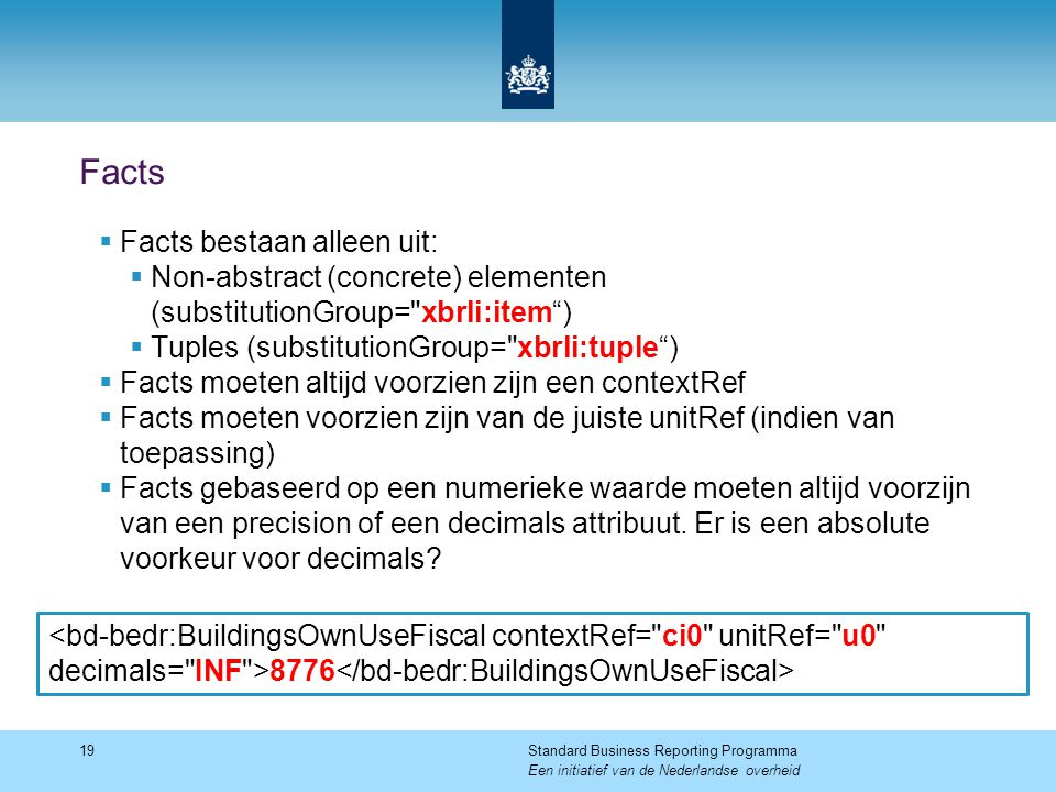 Facts  Facts bestaan alleen uit:  Non-abstract (concrete) elementen (substitutionGroup=
