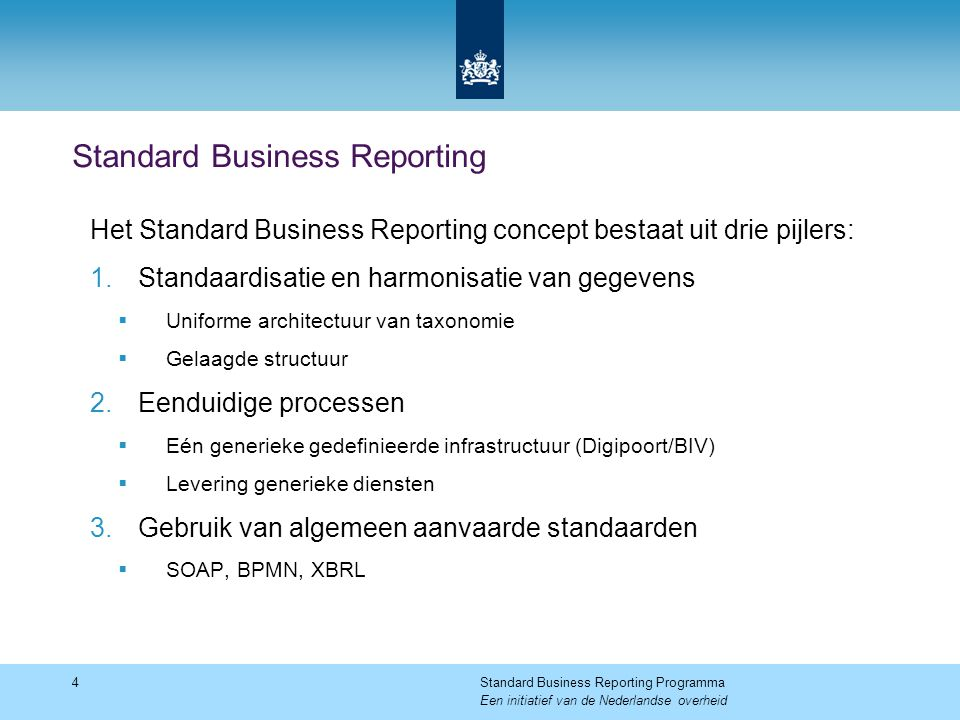 Standard Business Reporting 4Standard Business Reporting Programma Een initiatief van de Nederlandse overheid Het Standard Business Reporting concept