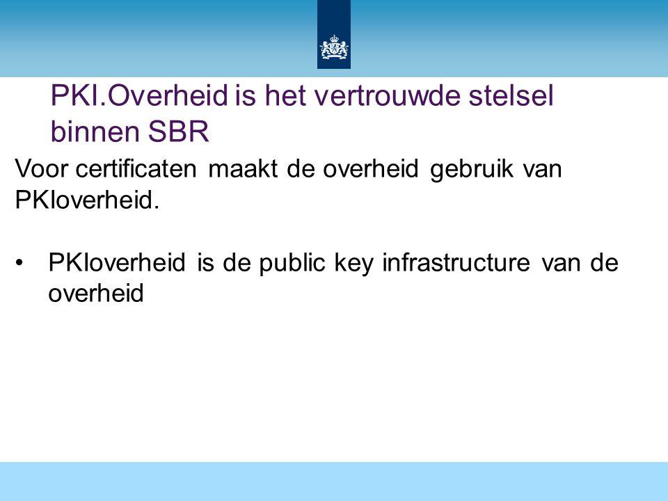 PKI.Overheid is het vertrouwde stelsel binnen SBR Voor certificaten maakt de overheid gebruik van PKIoverheid. PKIoverheid is de public key infrastruc
