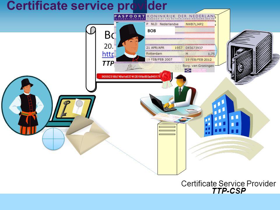 Certificate service provider Certificate Service Provider TTP-CSP Bob 20.04.09-20.04.12 http://revocation.nl TTP-CSP 46e24a86486a139b13f8f713e85875923