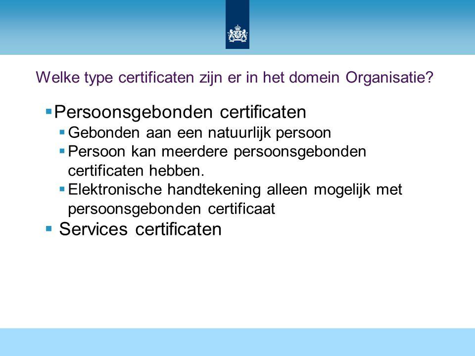 Welke type certificaten zijn er in het domein Organisatie?  Persoonsgebonden certificaten  Gebonden aan een natuurlijk persoon  Persoon kan meerder