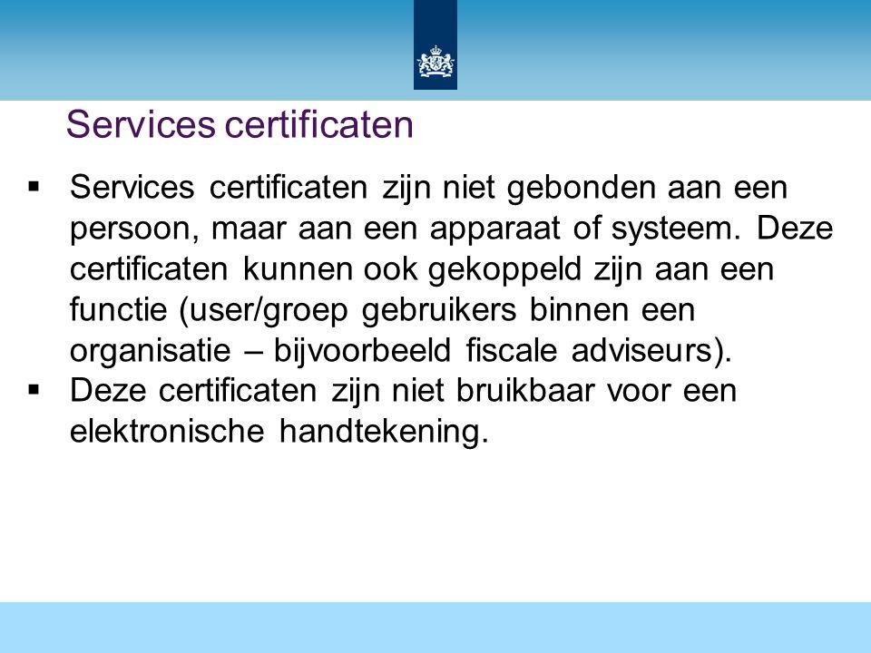 Services certificaten  Services certificaten zijn niet gebonden aan een persoon, maar aan een apparaat of systeem. Deze certificaten kunnen ook gekop