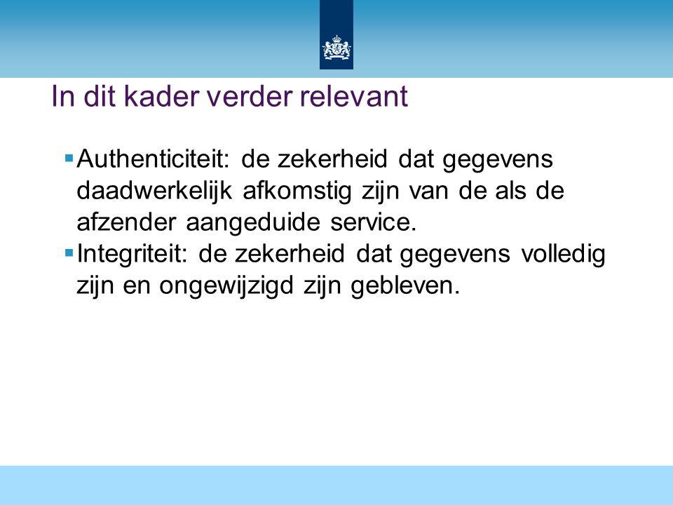 In dit kader verder relevant  Authenticiteit: de zekerheid dat gegevens daadwerkelijk afkomstig zijn van de als de afzender aangeduide service.  Int