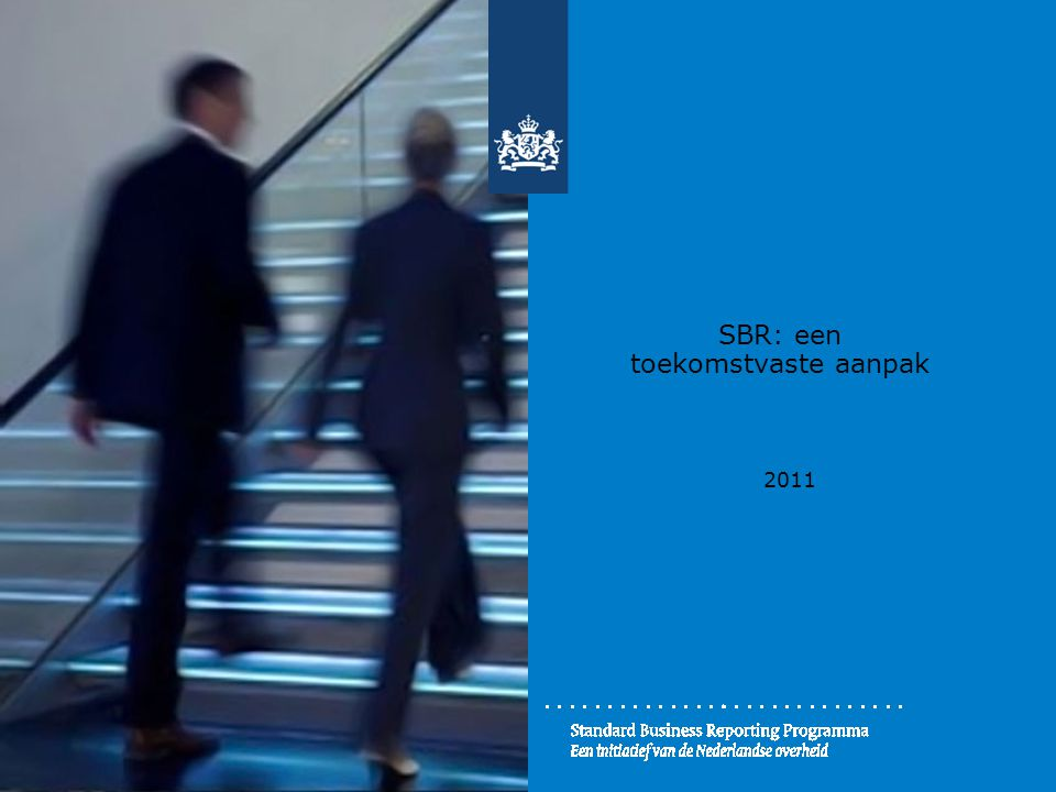 Standard Business Reporting Programma Een initiatief van de Nederlandse overheid www.sbr-nl.nl sbr@logius.nl Rob Kuipers Rijksregisseur SBR Rob.Kuipers@minbzk.nl