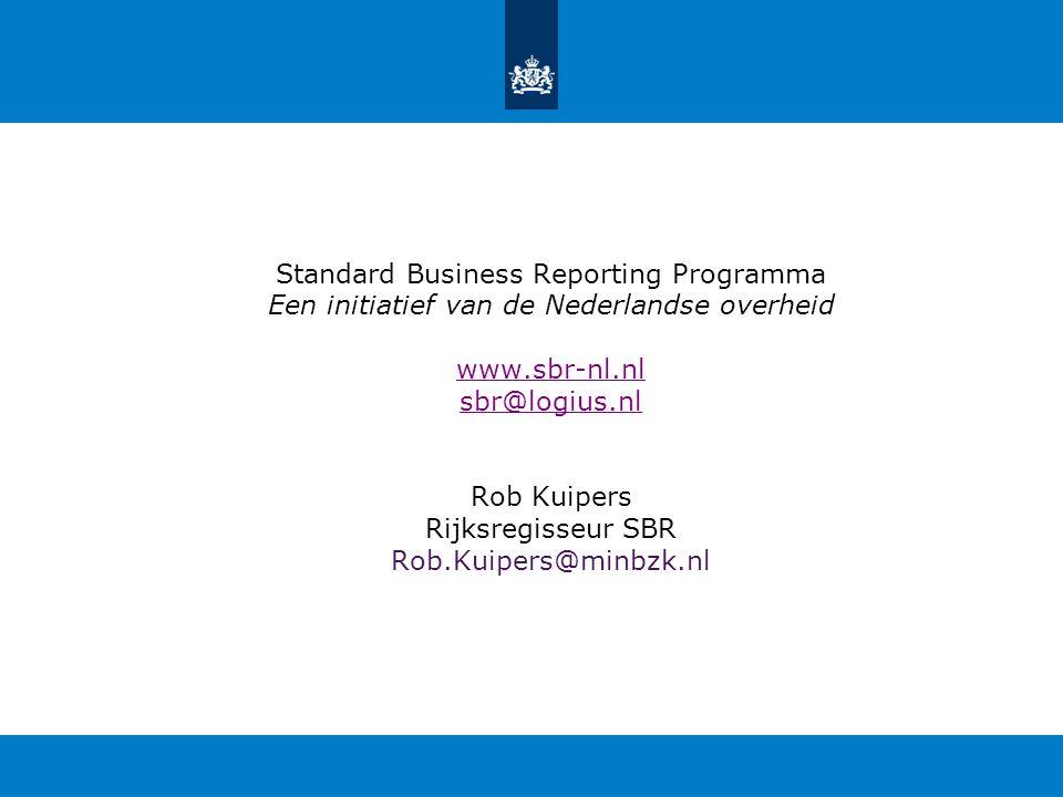 Standard Business Reporting Programma Een initiatief van de Nederlandse overheid www.sbr-nl.nl sbr@logius.nl Rob Kuipers Rijksregisseur SBR Rob.Kuiper