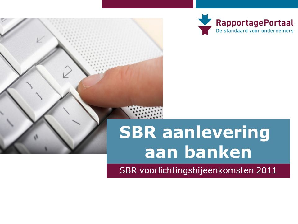 SBR aanlevering aan banken SBR voorlichtingsbijeenkomsten 2011