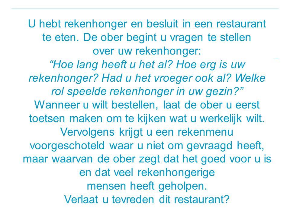 """U hebt rekenhonger en besluit in een restaurant te eten. De ober begint u vragen te stellen over uw rekenhonger: """"Hoe lang heeft u het al? Hoe erg is"""