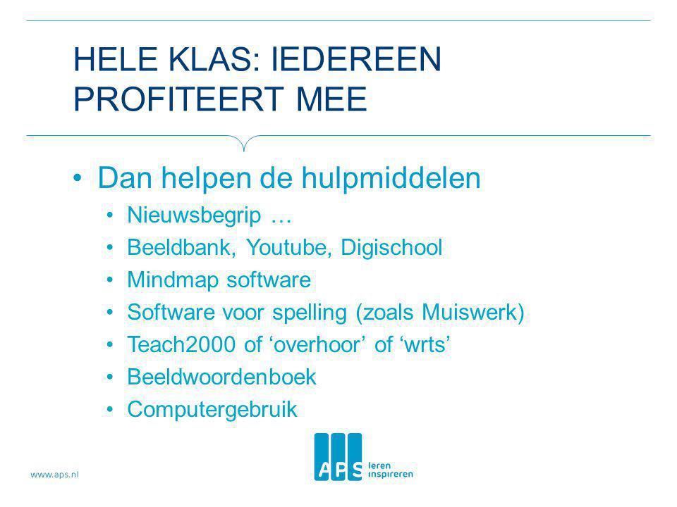 HELE KLAS: IEDEREEN PROFITEERT MEE Dan helpen de hulpmiddelen Nieuwsbegrip … Beeldbank, Youtube, Digischool Mindmap software Software voor spelling (z