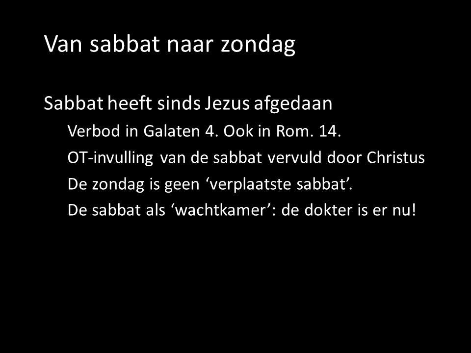 Van sabbat naar zondag Sabbat heeft sinds Jezus afgedaan Verbod in Galaten 4.