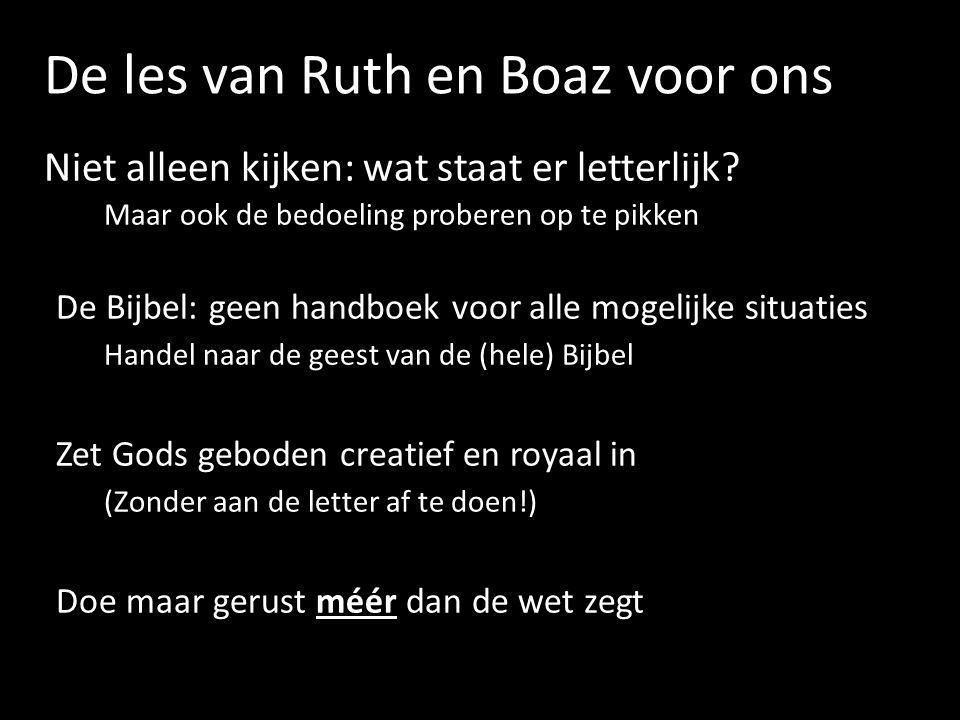 De les van Ruth en Boaz voor ons Niet alleen kijken: wat staat er letterlijk? Maar ook de bedoeling proberen op te pikken De Bijbel: geen handboek voo
