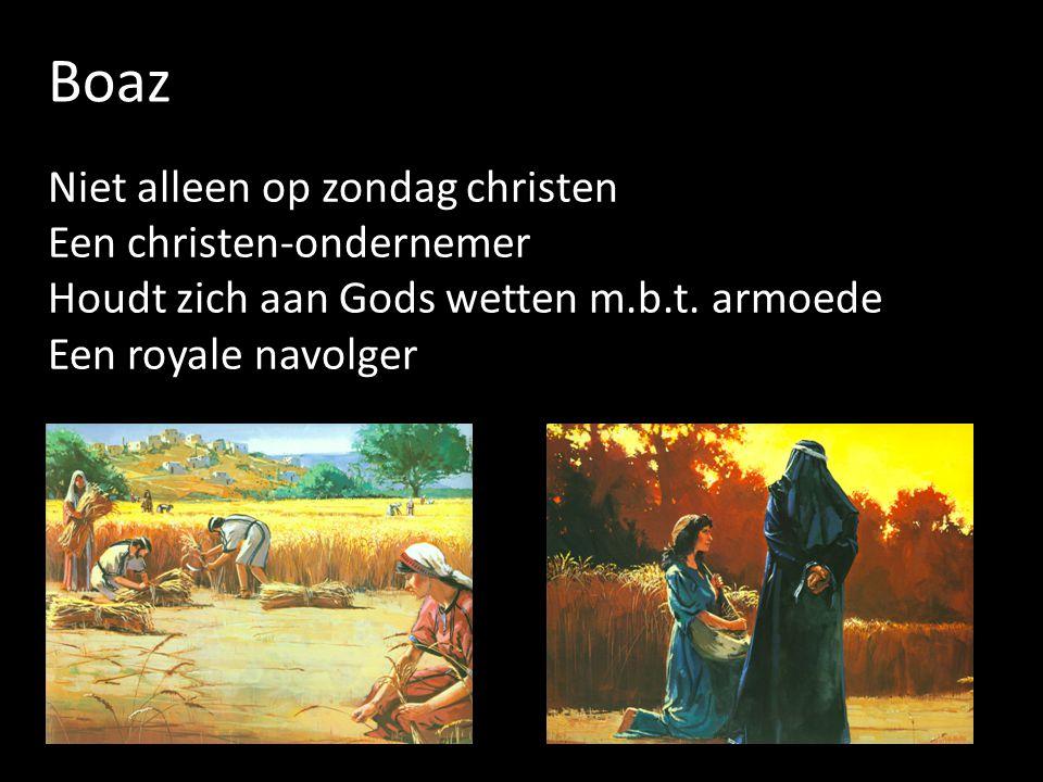 Boaz Niet alleen op zondag christen Een christen-ondernemer Houdt zich aan Gods wetten m.b.t.