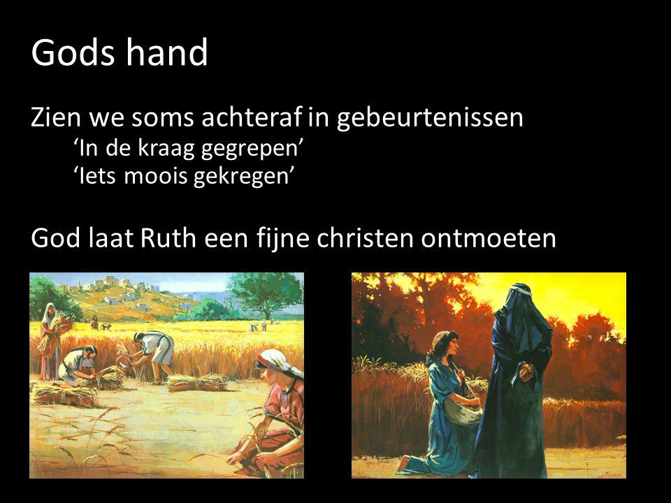 Gods hand Zien we soms achteraf in gebeurtenissen 'In de kraag gegrepen' 'Iets moois gekregen' God laat Ruth een fijne christen ontmoeten