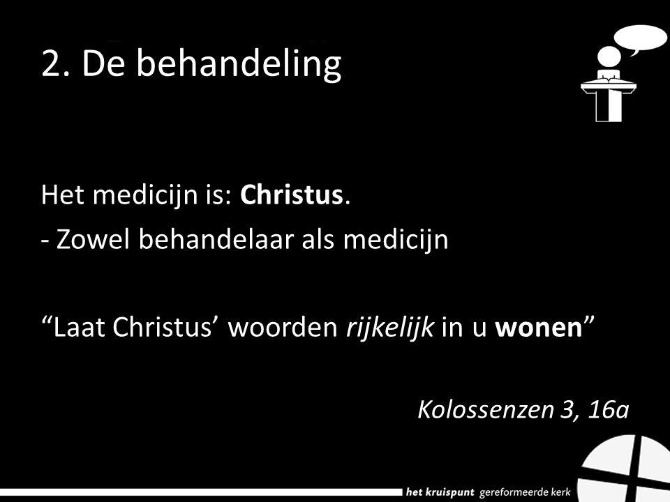 """Het medicijn is: Christus. - Zowel behandelaar als medicijn """"Laat Christus' woorden rijkelijk in u wonen"""" Kolossenzen 3, 16a"""