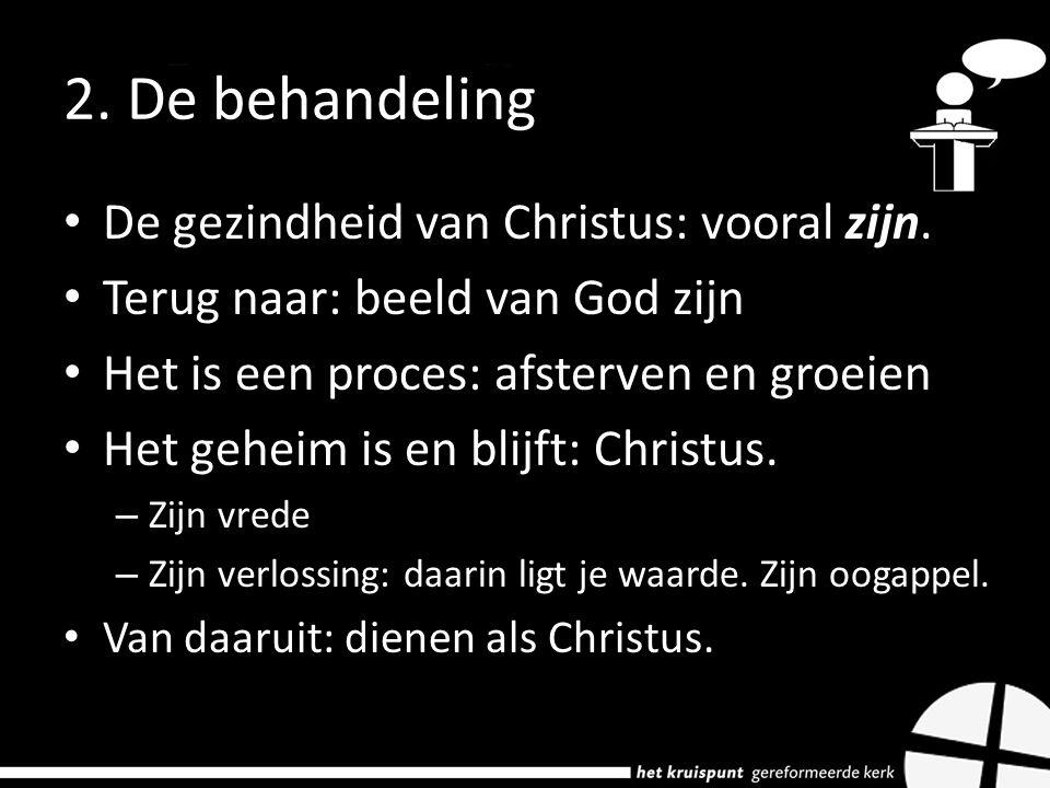 2. De behandeling De gezindheid van Christus: vooral zijn. Terug naar: beeld van God zijn Het is een proces: afsterven en groeien Het geheim is en bli