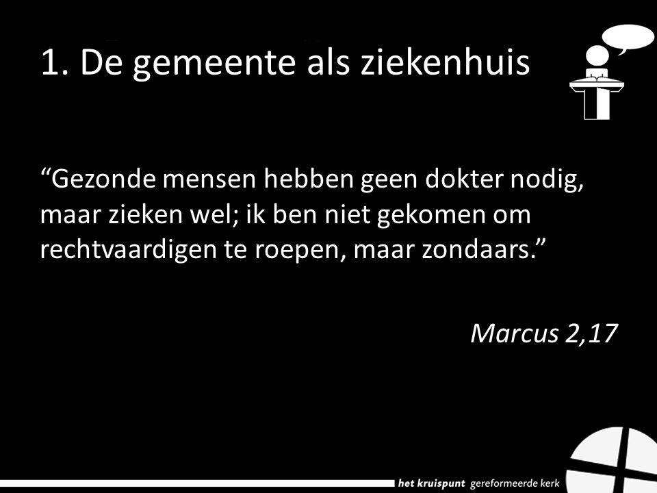 """""""Gezonde mensen hebben geen dokter nodig, maar zieken wel; ik ben niet gekomen om rechtvaardigen te roepen, maar zondaars."""" Marcus 2,17"""