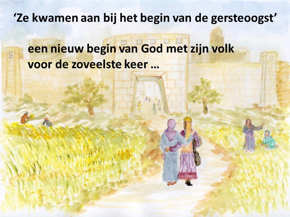 'Ze kwamen aan bij het begin van de gersteoogst' een nieuw begin van God met zijn volk voor de zoveelste keer …