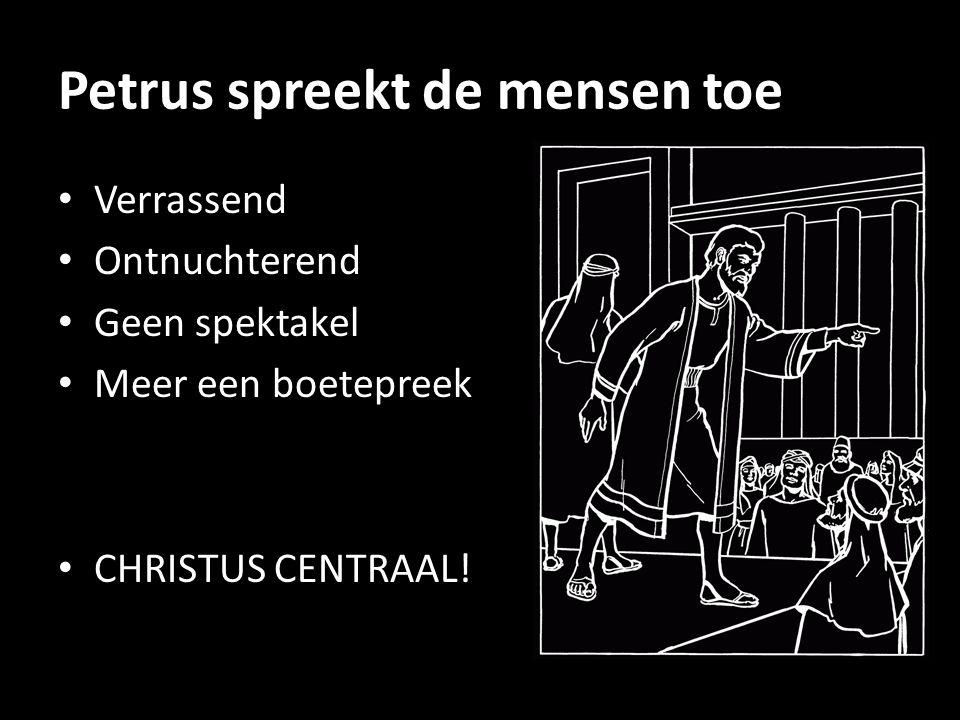 Petrus spreekt de mensen toe Verrassend Ontnuchterend Geen spektakel Meer een boetepreek CHRISTUS CENTRAAL!