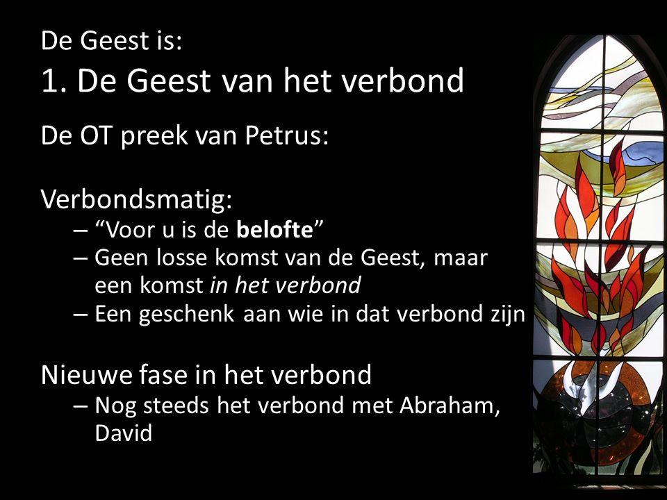 """De Geest is: 1. De Geest van het verbond De OT preek van Petrus: Verbondsmatig: – """"Voor u is de belofte"""" – Geen losse komst van de Geest, maar een kom"""