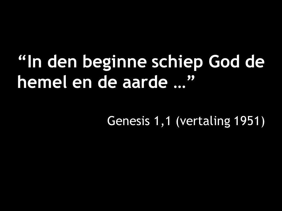 """""""In den beginne schiep God de hemel en de aarde …"""" Genesis 1,1 (vertaling 1951)"""