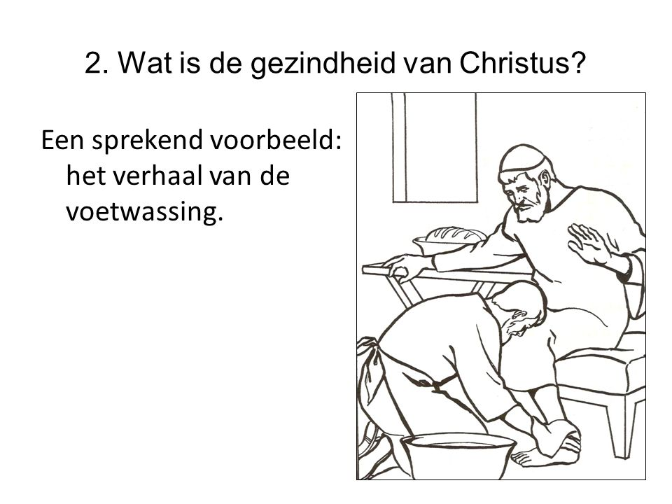 2. Wat is de gezindheid van Christus Een sprekend voorbeeld: het verhaal van de voetwassing.