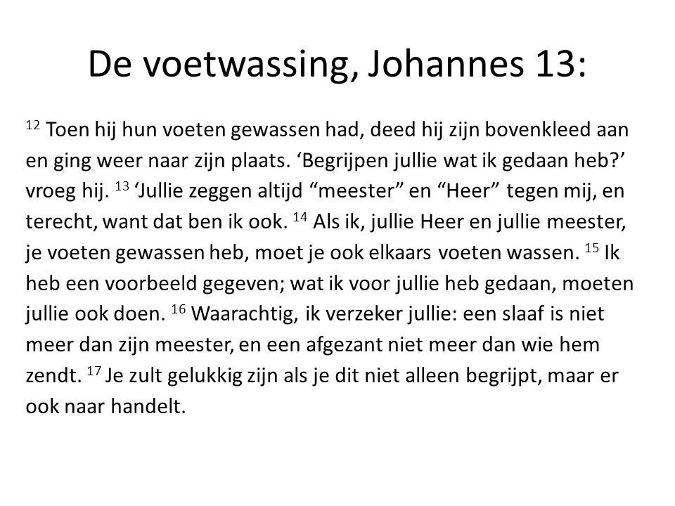 De voetwassing, Johannes 13: 12 Toen hij hun voeten gewassen had, deed hij zijn bovenkleed aan en ging weer naar zijn plaats.